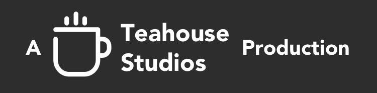 A Teahouse Studios Production.png